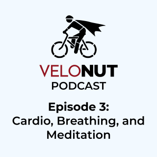 VeloNut Podcast #3: Cardio, Breathing, & Mediation